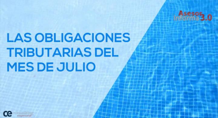 Las obligaciones tributarias del mes de julio. Asesor Informa 3.0. JULIO 2018