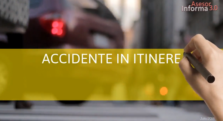 ¿Sabes qué es un Accidente In Itinere?. Asesor Informa 3.0. JULIO 2018