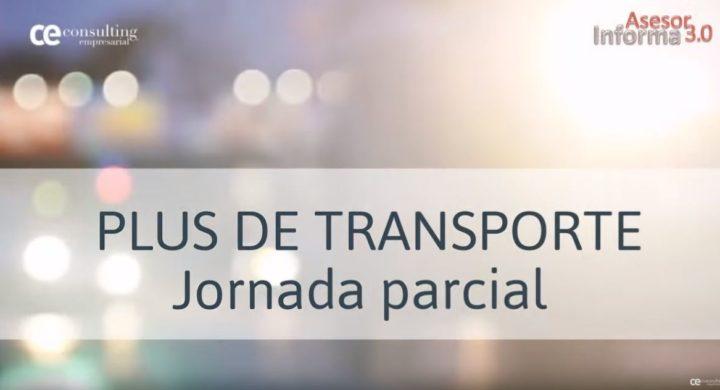 PLUS DE TRANSPORTE EN JORNADAS PARCIALES. ASESOR INFORMA 3.0. NOVIEMBRE 2018.