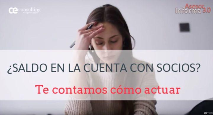 CÓMO ACTUAR SI TIENES SALDOS EN LA CUENTA CON SOCIOS. ASESOR INFORMA 3.0. DICIEMBRE 2018.