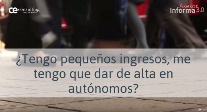TENGO PEQUEÑOS INGRESOS. ¿ME TENGO QUE DAR DE ALTA DE AUTÓNOMO? ASESOR INFORMA 3.0. DICIEMBRE 2018